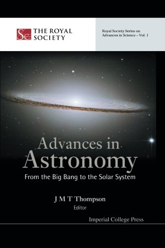 Advances In Astronomy: From The Big Bang To The Solar System