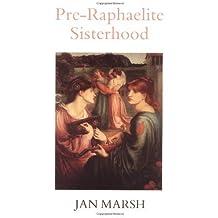 Pre-Raphaelite Sisterhood by Jan Marsh (1995-07-03)