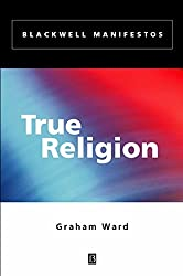 [(True Religion)] [By (author) Graham Ward] published on (January, 2003)
