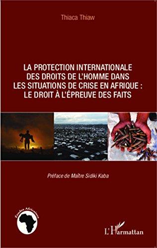 La protection internationale des droits de l'homme dans les situations de crise en Afrique :: Le droit à l'épreuve des faits