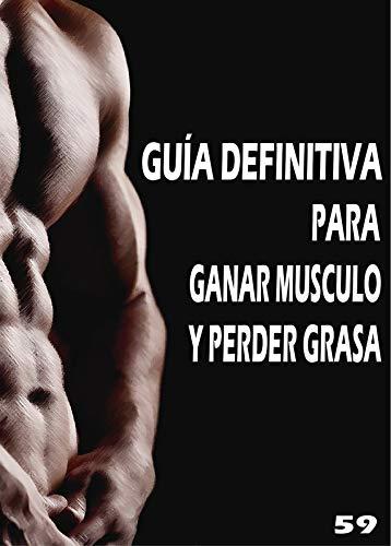 GUÍA DEFINITIVA PARA GANAR MUSCULO Y PERDER GRASA por Five Nine