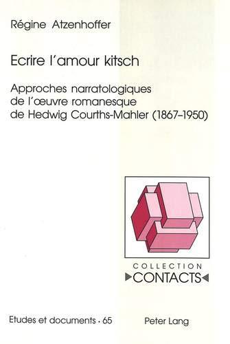 Ecrire l'amour kitsch: Approches narratologiques de l'œuvre romanesque de Hedwig Courths-Mahler (1867-1950) (Contacts / Série 3: Etudes et Documents, Band 65)