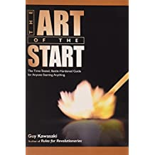 The Art of the Start: The Time-Tested, Battle-Hardened Guide for Anyone Start...