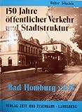 Bad Homburg vor der Höhe - 150 Jahre öffentlicher Verkehr und Stadtstruktur - Walter Soehnlein