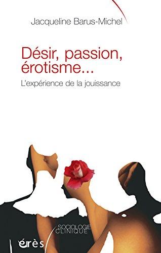Désir, passion, érotisme... : L'expérience de la jouissance par Jacqueline Barus-Michel