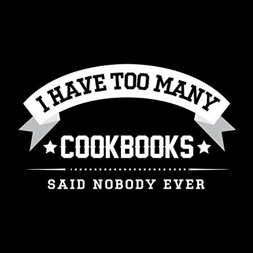 I Have Too Many Cookbooks Said Nobody Ever Womens Sweatshirt Black