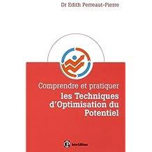 Comprendre et pratiquer les Techniques d'Optimisation du Potentiel: Une méthode personnalisée pour mobilier ses ressources ; être et rester au TOP