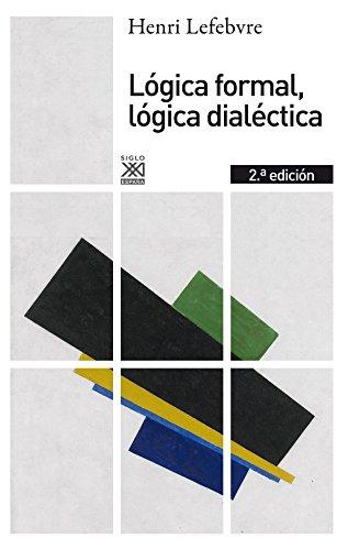 Lógica formal, lógica dialéctica (Siglo XXI de España General) por Henri Lefebvre