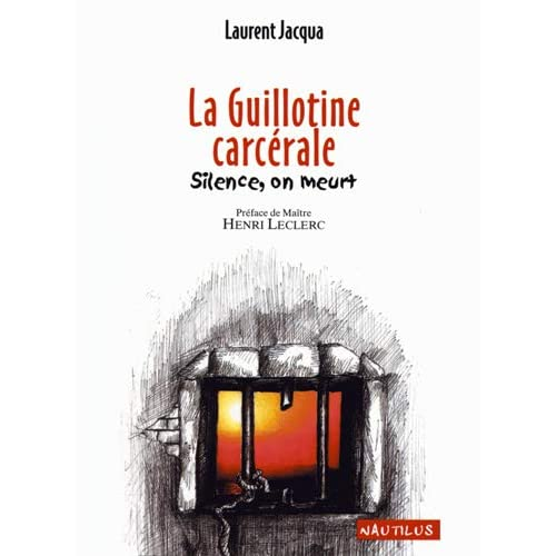 La guillotine carcérale. Silence, on meurt