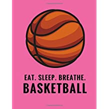 Eat. Sleep. Breathe. Basketball: Composition Notebook for Basketball Fans, 100 Lined Pages, Pink (Large, 8.5 x 11 in.) (Basketball Notebook)