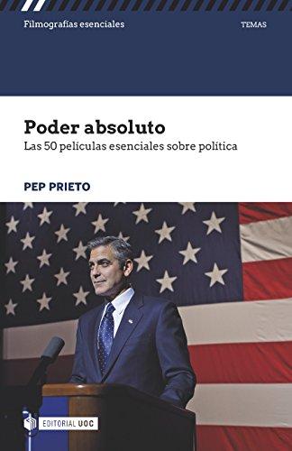 Poder absoluto. Las 50 películas esenciales sobre política (Filmografías Esenciales)