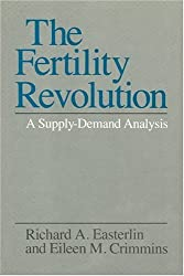 The Fertility Revolution: A Supply-Demand Analysis by Richard A. Easterlin (1985-10-01)