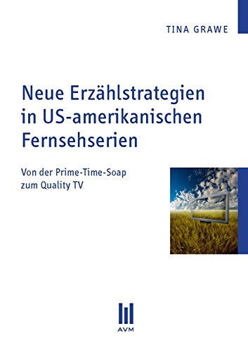 Neue Erzählstrategien in US-amerikanischen Fernsehserien: Von der Prime-Time-Soap zum Quality TV (German Edition)