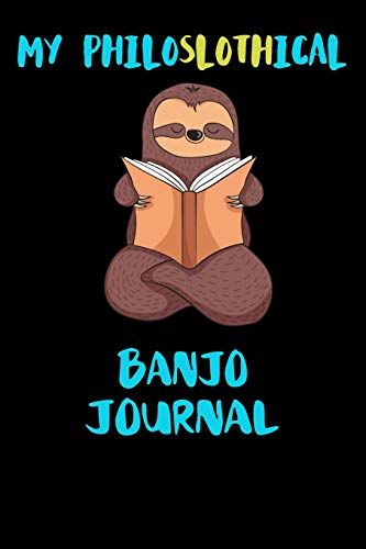 My Philoslothical Banjo Journal: Blank Lined Notebook Journal Gift Idea For (Lazy) Sloth Spirit Animal Lovers (Versa-notebooks)