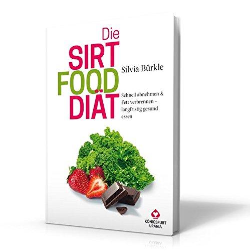 Die Sirtfood Diät: Schnell abnehmen & Fett verbrennen - langfristig gesund essen (Buch im Großformat, Sirtuin Diät, Sirt Foods, das Original aus Deutschland von Silvia Bürkle!)