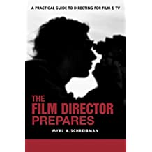 The Film Director Prepares: A Complete Guide to Directing for Film and Tv: A Practical Guide to Directing for Film and TV