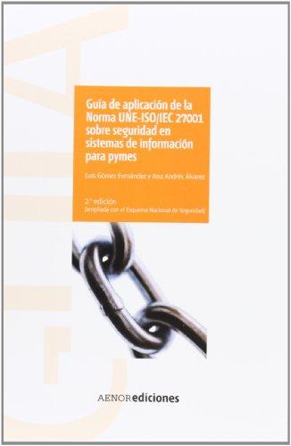 Guía de aplicación de la norma UNE-ISO/IEC 27001 sobre seguridad en sistemas de información para Pymes por Ana Andrés Álvarez