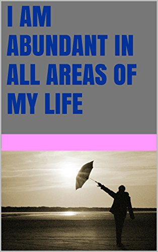 I am abundant in all areas of my life (English Edition)