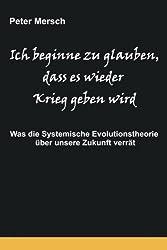 Ich beginne zu glauben, dass es wieder Krieg geben wird: Was die Systemische Evolutionstheorie über unsere Zukunft verrät