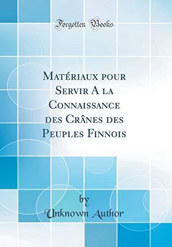 Matériaux Pour Servir a la Connaissance Des Crânes Des Peuples Finnois (Classic Reprint)