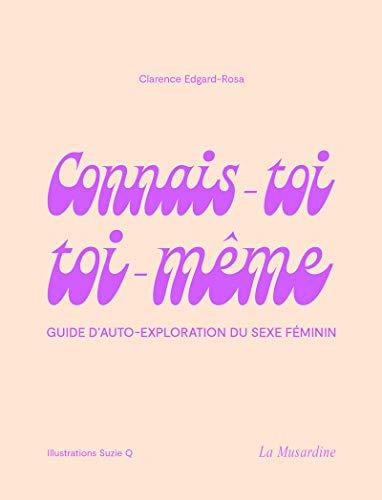 Connais-toi toi-même - Guide d'auto-exploration du sexe féminin par  Clarence Edgard-rosa