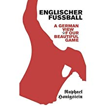 [ ENGLISCHER FUSSBALL A GERMAN VIEW OF OUR BEAUTIFUL GAME BY HONIGSTEIN, RAPHAEL](AUTHOR)PAPERBACK
