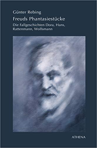 Freuds Phantasiestücke: Die Fallgeschichten Dora, Hans, Rattenmann, Wolfsmann (Beiträge zur Kulturwissenschaft, Bd. 45)