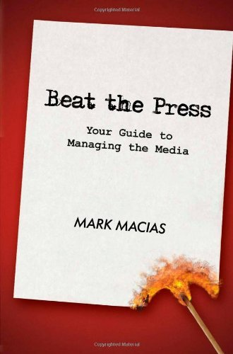 Beat the Press: Your Guide to Managing the Media by Mark Macias (2008-12-01)