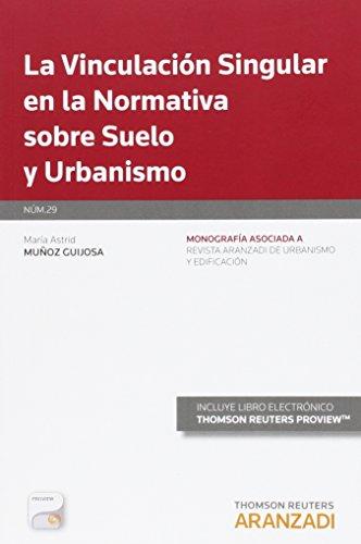 La vinculación singular en la normativa sobre suelo y urbanismo (Papel + e-book) (Monografía - Revista Derecho Urbanistico y Edificación)