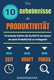 Die 10 Geheimnisse der Produktivität: 10 einfache Schritte, die HEUTE tun kannst um deine Produktivität zu verdoppeln!