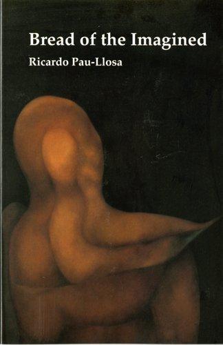 Bread of the Imagined by Ricardo Pau-Llosa (1991-09-01)