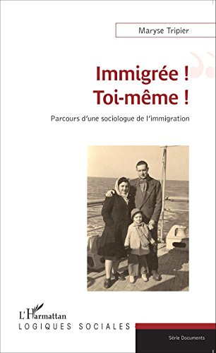 Immigrée ! Toi-même !: Parcours d'une sociologue de l'immigration