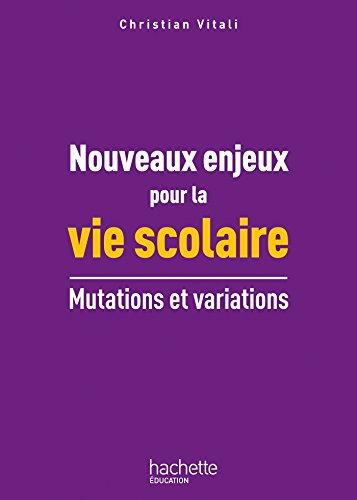 Nouveaux enjeux pour La vie scolaire: Mutations et variations