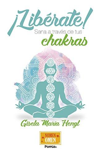 Libérate! Sana a través de tus chakras eBook: Gisela María ...