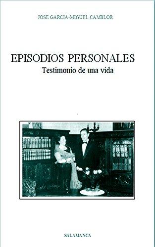 Episodios Personales: Testimonio de una vida por José Garcia-Miguel Camblor