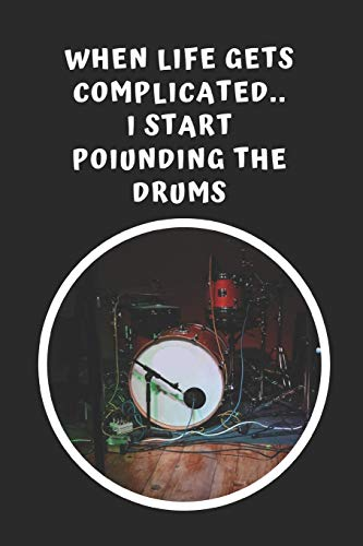 When Life Gets Complicated I Start Pounding The Drums: Novelty Lined Notebook / Journal To Write In Perfect Gift Item (6 x 9 inches) (Tom 8 Pearl)