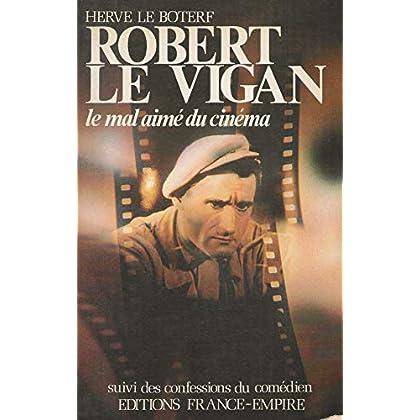 Robert le vigan, le mal-aime du cinema suivi des confessions du comedien