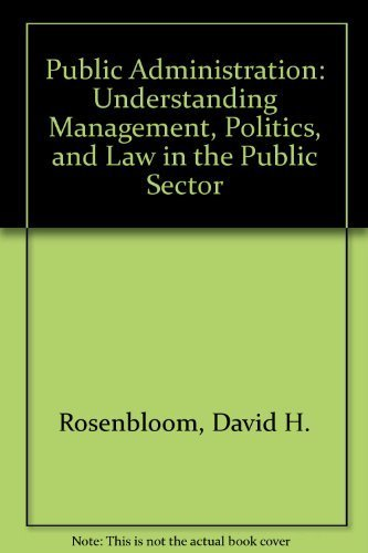 Public Administration: Understanding Management, Politics, and Law in the Public Sector (Random House series in political science) by David H. Rosenbloom (1988-07-15)