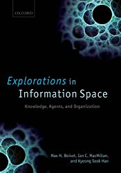Explorations in Information Space: Knowledge, Agents, and Organization