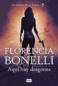 Aquí hay dragones: La historia de La Diana I par Florencia Bonelli