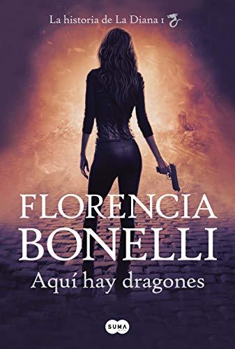 Aquí hay dragones: La historia de La Diana I de [Bonelli, Florencia]