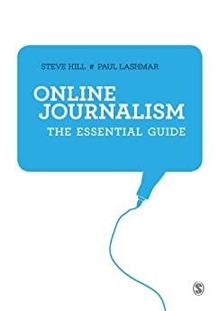 Online Journalism: The Essential Guide by [Hill, Steve, Lashmar, Paul]