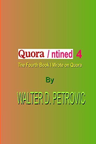 QUORANTINED-4: The 4th Book I Wrote On Quora (QUORANTINED: The Book