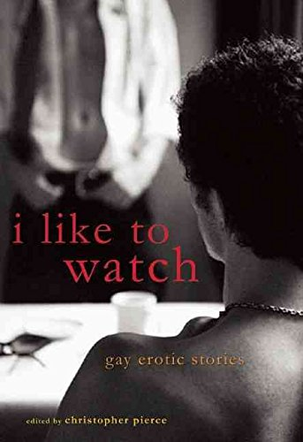 [(I Like to Watch : Gay Erotic Stories)] [Edited by Christopher Pierce] published on (January, 2011)