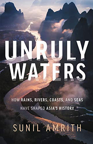Unruly Waters: How Rains, Rivers, Coasts, and Seas Have Shaped Asia\'s History