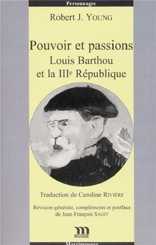 Pouvoir et passions : Louis Barthou et la IIIe Rpublique