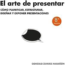El arte de presentar: Cómo planificar, estructurar, diseñar y exponer presentaciones