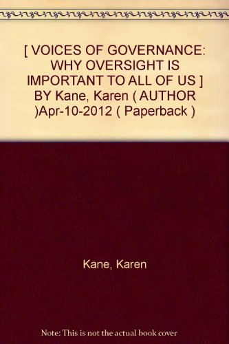 -voices-of-governance-why-oversight-is-important-to-all-of-us-by-kane-karen-author-apr-10-2012-paper