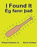 I Found It Ég fann það : Children's Picture Book English-Icelandic (Bilingual Edition) (www.rich.center)