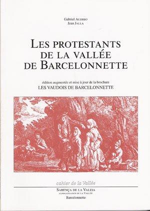 Les protestants de la vallée de Barcelonnette : éd. augm. et mise à jour de la brochure Les vaudois de Barcelonnette (Cahier de la vallée)